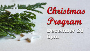 Christmas Program December 20th at 6:00 PM