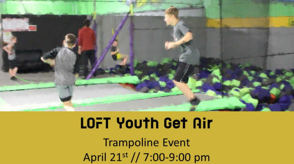 LOFT Youth Get Air Trampoline Event April 21st from 7:00-9:00 PM